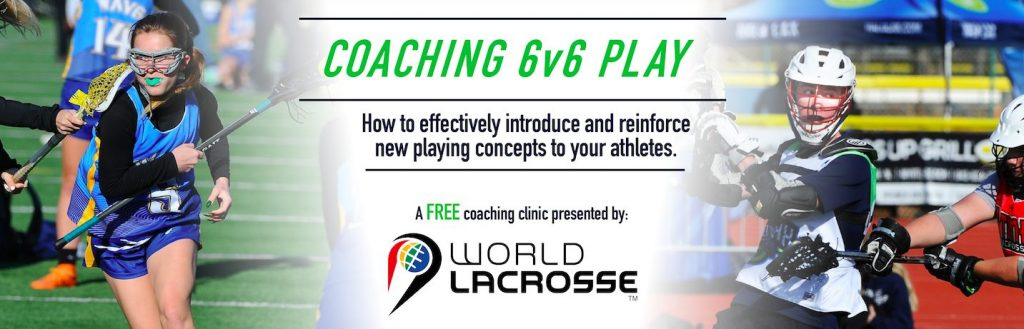 World Lacrosse Announces Free 6v6 Coaches Clinic at Upcoming 6onLAX Event